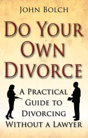 Do Your Own Divorce: A practical guide to divorcing without a lawyer by John Bolch