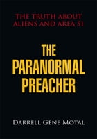 The Paranormal Preacher: The Truth About Aliens and Area 51 by Darrell Gene Motal