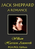 Jack Sheppard - A Romance by William Harrison Ainsworth