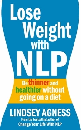 Book Lose Weight with NLP: Be thinner and healthier without going on a diet by Lindsey Agness