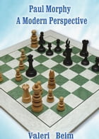 Paul Morphy: A Modern Perspective by Valeri Beim