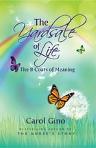 The Yardsale of Life: The Eight Coats of Meaning by Carol Gino