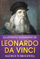 Illustrated Biography of Leonardo Da Vinci by Maurice W Brockwell