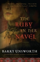 The Ruby in Her Navel: A Novel of Love and Intrigue in the 12th Century by Barry Unsworth