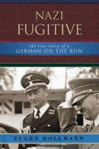 Nazi Fugitive: The True Story of a German on the Run