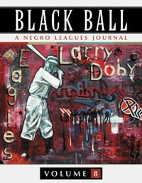 Black Ball: A Negro Leagues Journal, Vol. 8