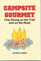 Campsite Gourmet: Fine Dining on the Trail and on the Road by Steve Liddick