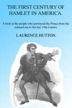 THE FIRST CENTURY OF HAMLET IN AMERICA. (Illustrated) by Laurence Hutton