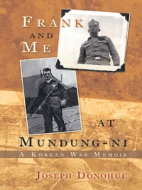 Frank and Me at Mundung-ni: A Korean War Memoir