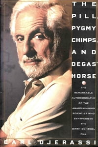 The Pill, Pygmy Chimps, and Degas' Horse: The Remarkable Autobiography of the Award-Winning…