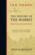 The History of the Hobbit: Mr Baggins and Return to Bag-End by John D. Rateliff