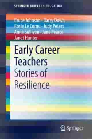 Early Career Teachers: Stories of Resilience by Bruce Johnson