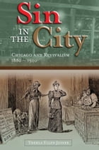 Sin in the City: Chicago and Revivalism, 1880-1920 by Thekla Ellen Joiner