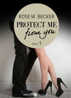 Protect Me From You, band 1 by Rose M. Becker