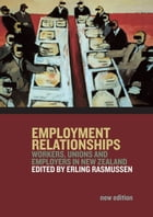 Employment Relationships: Workers, Unions and Employers in New Zealand by Erling Rasmussen