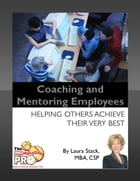 Coaching and Mentoring Employees: Helping Others Achieve Their Very Best by Laura Stack