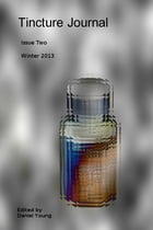 Tincture Journal Issue Two (Winter 2013) by Daniel Young