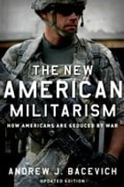 The New American Militarism: How Americans Are Seduced by War: How Americans Are Seduced by War