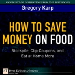 Book How to Save Money on Food: Stockpile, Clip Coupons, and Eat at Home More by Gregory Karp