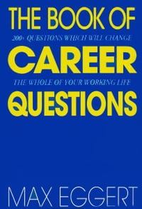 The Book Of Career Questions: Two Hundred Questions Which Will Change The Whole of Your Working Life