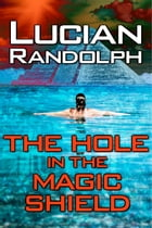 The Hole in the Magic Shield by Lucian Randolph