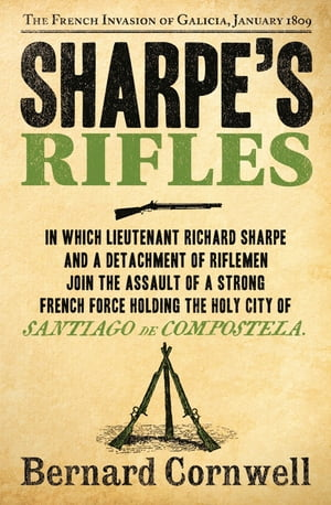 Sharpe?s Rifles: The French Invasion of Galicia,  January 1809 (The Sharpe Series,  Book 6)