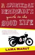 A Spiritual Renegade's Guide to the Good Life 8162a19d-d586-49ec-b30e-f940cfc88dd1