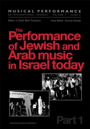 The Performance of Jewish and Arab Music in Israel Today A special issue of the journal Musical Performance