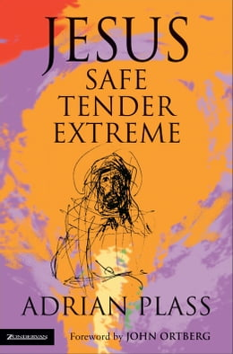 Book Jesus - Safe, Tender, Extreme by Adrian Plass