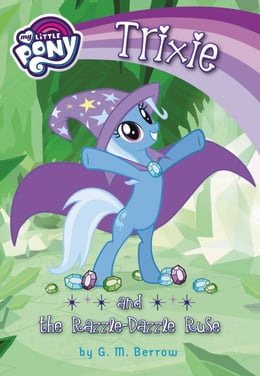 Book My Little Pony: Trixie and the Razzle-Dazzle Ruse by G. M. Berrow