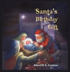 Santas Birthday Gift by Sherrill S. Cannon