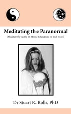 Meditating the Paranormal (Meditatively via my In-Home Relaxations or Tech Tools)