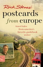 Rick Steves' Postcards from Europe: Travel Tales from America's Favorite Guidebook Writer by Rick Steves