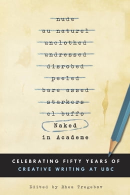 Book Naked in Academe: Celebrating Fifty Years of Creative Writing at UBC by McClelland & Stewart