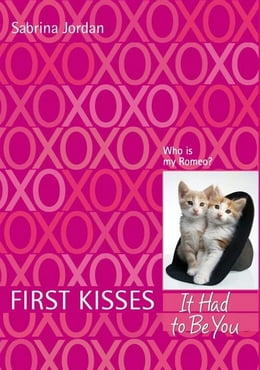 Book First Kisses 4: It Had to Be You by Sabrina Jordan