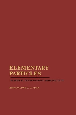 Book Elementary Particles: Science, Technology, and Society by Yuan, Luke