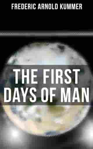 The First Days of Man: The Origin Of Civilization - Narrated For Young Readers by Frederic Arnold Kummer