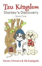 Tzu Kingdom: Book One: Stanley's Discovery by Karen Chilvers