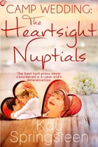 Camp Wedding: The Heartsight Nuptials by Kay Springsteen