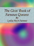 The Girls' Book of Famous Queens by Lydia Hoyt Farmer