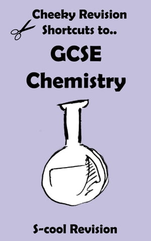 GCSE Chemistry Revision Cheeky Revision Shortcuts