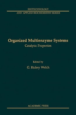 Book Organized Multienzyme Systems: Catalytic Properties by Welch, G. Rickey