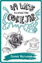 49 Ways to Steal the Cookie Jar by James Warwood