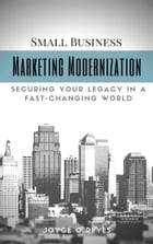 Marketing Modernization: Small Business Marketing in a Fast-Changing World by Joyce O Reyes