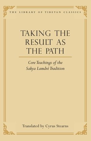 Taking the Result as the Path Core Teachings of the Sakya Lamdre Tradition