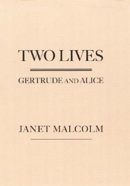 Book Two Lives: Gertrude and Alice by Janet Malcolm