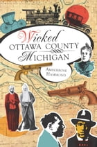 Wicked Ottawa County, Michigan by Amberrose Hammond