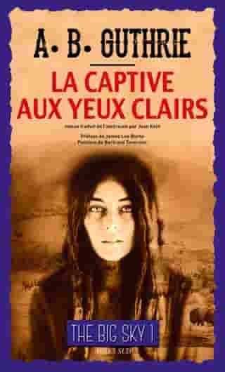 """La Captive aux yeux clairs: Série """"The Big Sky"""", tome I by Alfred Bertram Guthrie, Jr"""