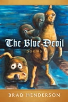 The Blue Devil: poems by Brad Henderson