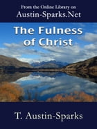 The Fulness of Christ by T. Austin-Sparks